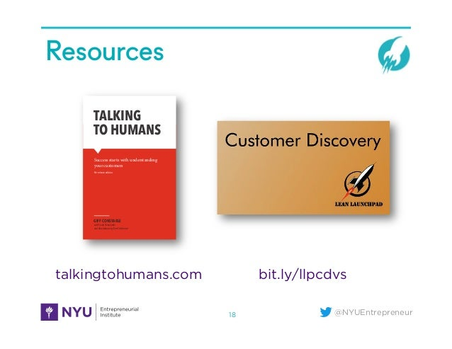 @NYUEntrepreneur Resources 18 TALKING TO HUMANS Success starts with understanding your customers GIFF CONSTABLE Pre-releas...