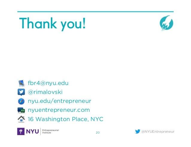 @NYUEntrepreneur Thank you! fbr4@nyu.edu @rimalovski nyu.edu/entrepreneur nyuentrepreneur.com 16 Washington Place, NYC 20
