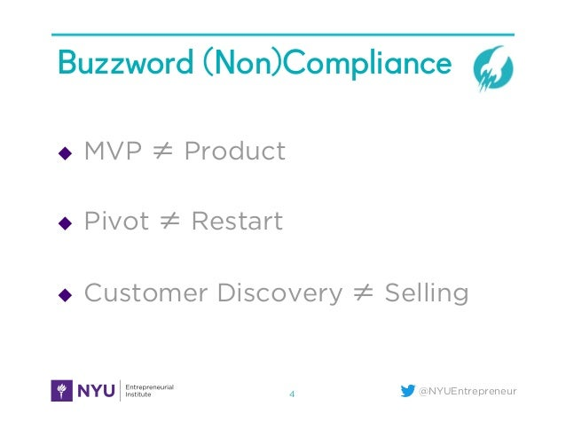 @NYUEntrepreneur Buzzword (Non)Compliance u MVP ≠ Product u Pivot ≠ Restart u Customer Discovery ≠ Selling 4