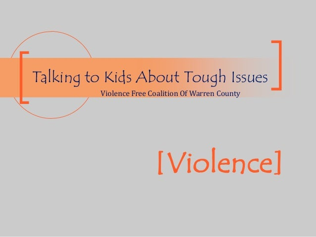 [Violence] Talking to Kids About Tough Issues Violence Free Coalition Of Warren County