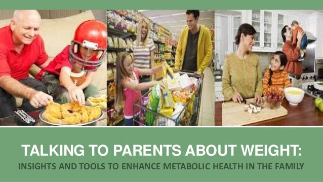 TALKING TO PARENTS ABOUT WEIGHT: INSIGHTS AND TOOLS TO ENHANCE METABOLIC HEALTH IN THE FAMILY