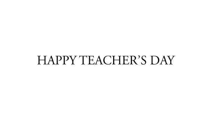 HAPPY TEACHER'S DAY <br />