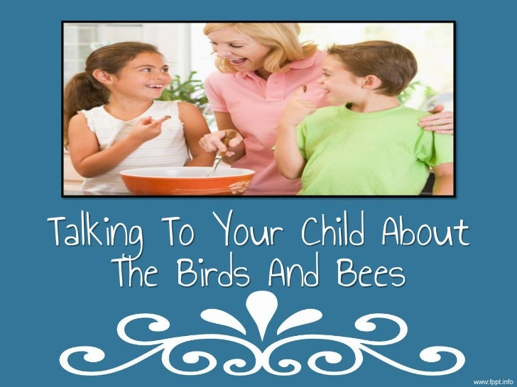 Talking To Your Child About     The Birds And Bees