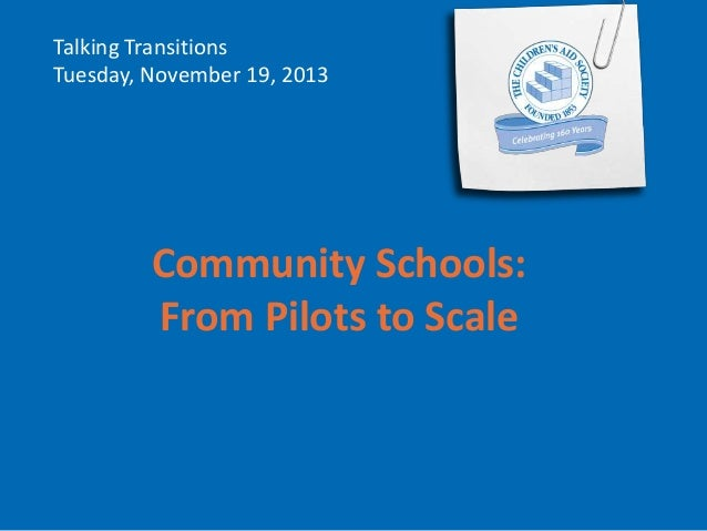 Talking Transitions Tuesday, November 19, 2013  Community Schools: From Pilots to Scale