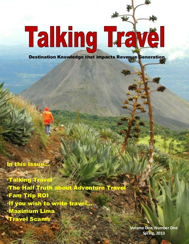 Destination Knowledge that impacts Revenue Generation Volume One, Number One Spring, 2013 In this Issue... ·Talking Travel...