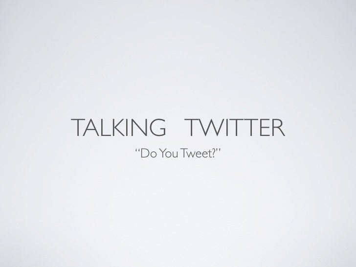 """TALKING TWITTER     """"Do You Tweet?"""""""