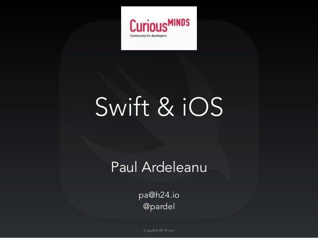 Swift & iOS  Paul Ardeleanu  pa@h24.io  @pardel  Copyleft 2014 me