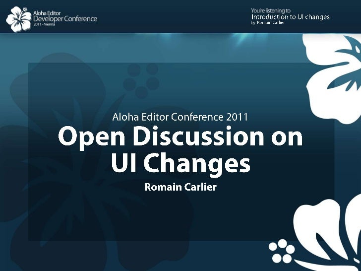 Aloha Editor Conference 2011<br />Open Discussion on<br />UI Changes<br />Romain Carlier<br />Introduction to UI changes<b...