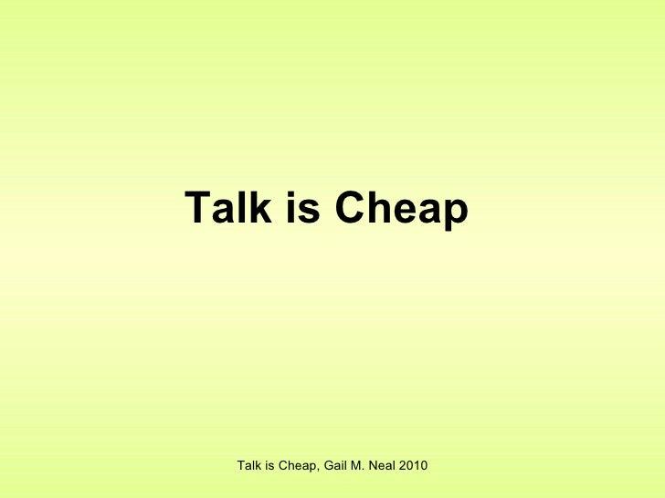 Talk is Cheap   Talk is Cheap, Gail M. Neal 2010