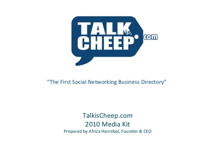 "TalkisCheep.com 2010 Media Kit Prepared by Africa Hannibal, Founder & CEO "" The First Social Networking Business Directory"""