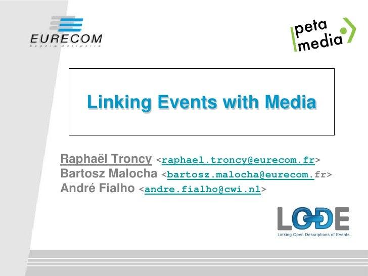 Linking Events with Media  Raphaël Troncy <raphael.troncy@eurecom.fr> Bartosz Malocha <bartosz.malocha@eurecom.fr> André F...