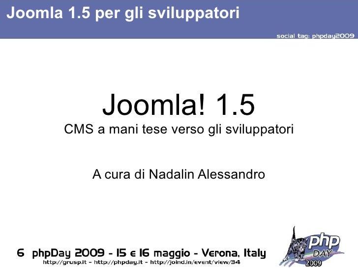 Joomla 1.5 per gli sviluppatori                  Joomla! 1.5        CMS a mani tese verso gli sviluppatori              A ...
