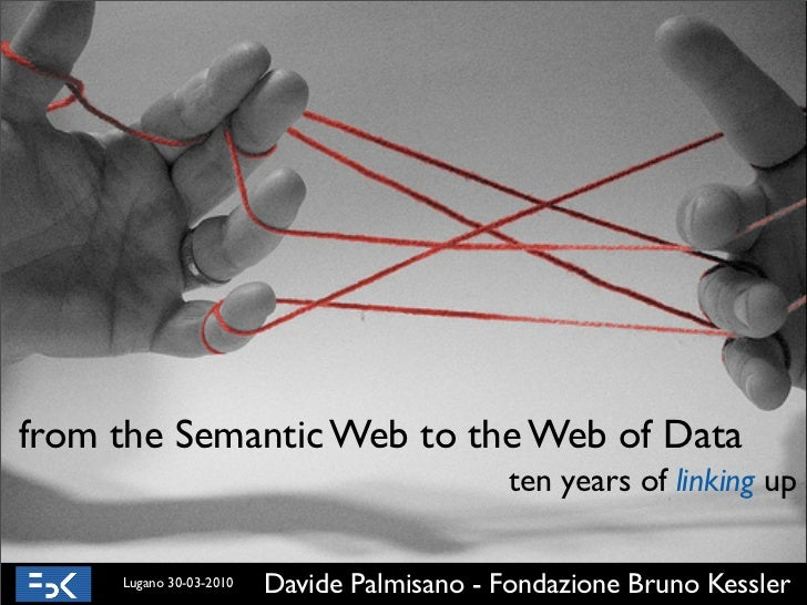 from the Semantic Web to the Web of Data                                              ten years of linking up       Lugano...