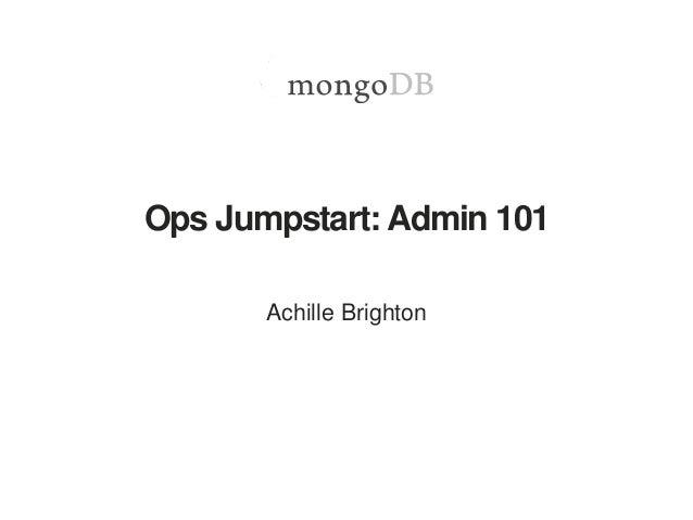 Ops Jumpstart: Admin 101 Achille Brighton