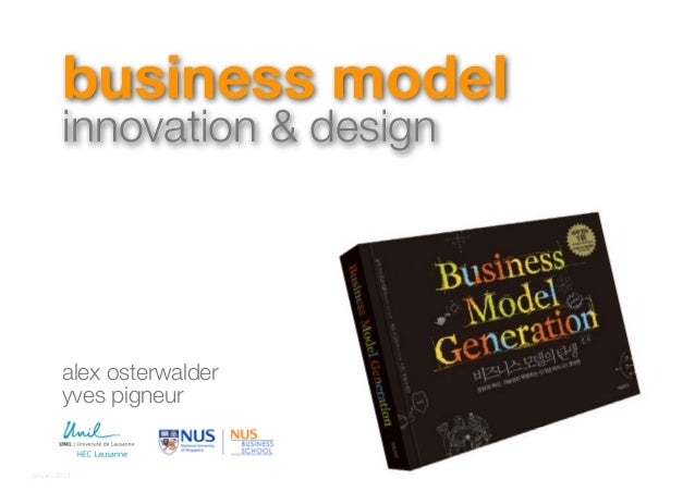 business model         innovation & design         alex osterwalder         yves pigneurJanuary 2013