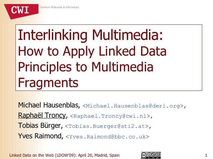 Interlinking Multimedia:  How to Apply Linked Data Principles to Multimedia Fragments Michael Hausenblas,  < [email_addres...