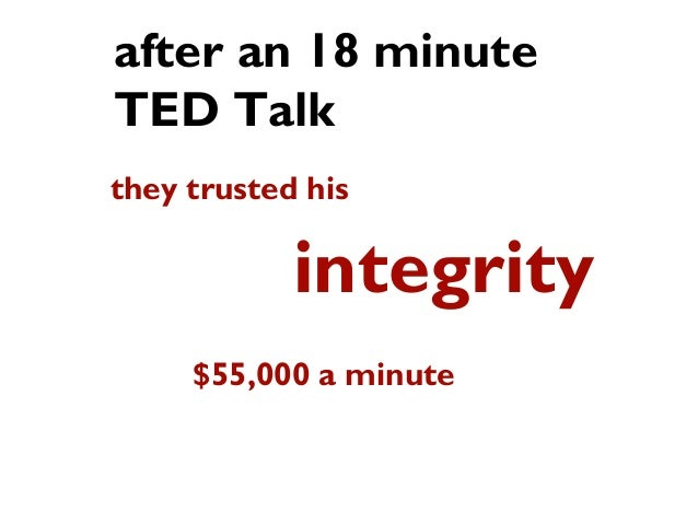 after an 18 minute TED Talk they trusted his $55,000 a minute integrity