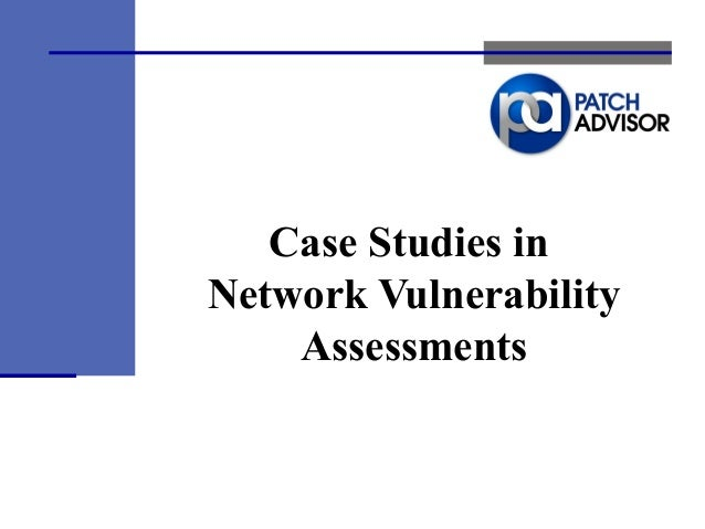 Case Studies in Network Vulnerability Assessments