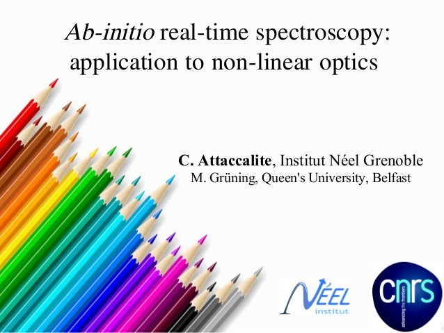 Ab-initio real-time spectroscopy: application to non-linear optics  C. Attaccalite, Institut Néel Grenoble M. Grüning, Que...