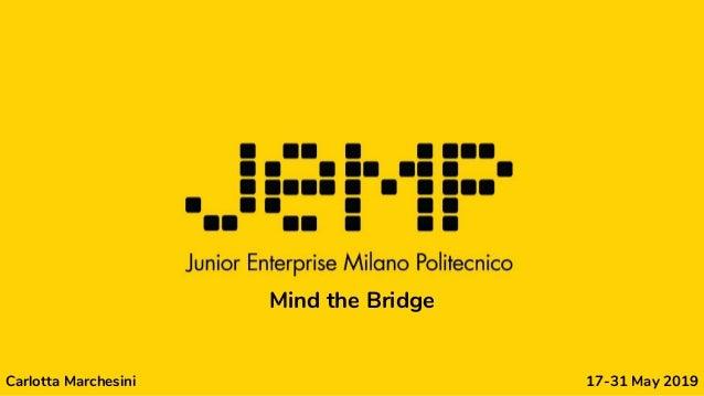 Carlotta Marchesini 17-31 May 2019 Mind the Bridge