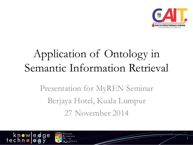 Application of Ontology in Semantic Information Retrieval  Presentation for MyRENSeminar  Berjaya Hotel, Kuala Lumpur  27 ...