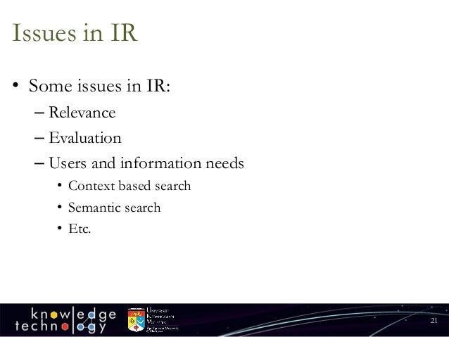 Issues in IR  •Some issues in IR:  –Relevance  –Evaluation  –Users and information needs  •Context based search  •Semantic...