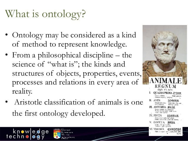What is ontology?  •Ontology may be considered as a kind of method to represent knowledge.  •From a philosophical discipli...