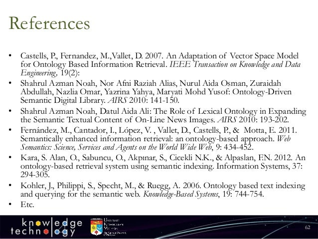 References  •Castells, P., Fernandez, M.,Vallet, D. 2007. An Adaptation of Vector Space Model for Ontology Based Informati...