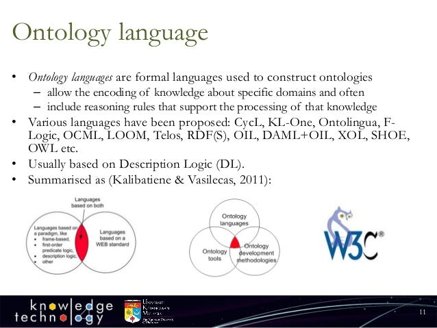 Ontology language  • Ontology languages are formal languages used to construct ontologies  – allow the encoding of knowled...