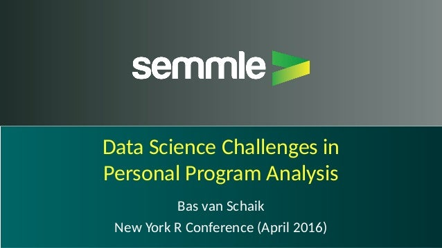 Data Science Challenges in Personal Program Analysis Bas van Schaik New York R Conference (April 2016)