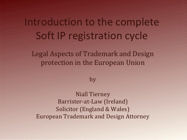 Introduction to the complete Soft IP registration cycle Legal Aspects of Trademark and Design protection in the European U...
