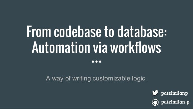 From codebase to database: Automation via workflows A way of writing customizable logic. patelmilanp patelmilan-p