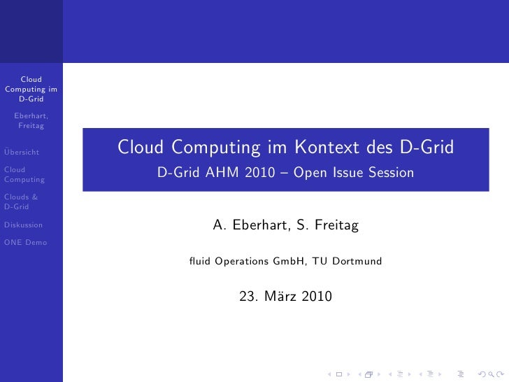 Cloud Computing im    D-Grid    Eberhart,    Freitag  ¨ Ubersicht      Cloud Computing im Kontext des D-Grid Cloud Computi...