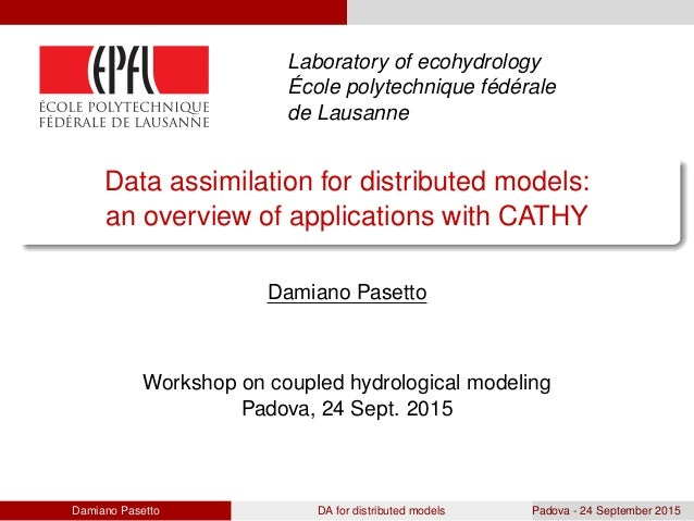 Laboratory of ecohydrology ´Ecole polytechnique f´ed´erale de Lausanne Data assimilation for distributed models: an overvi...