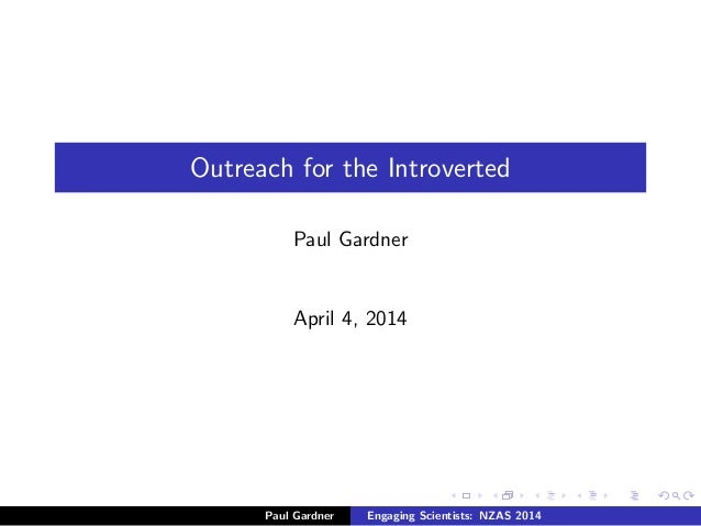 Outreach for the Introverted Paul Gardner April 4, 2014 Paul Gardner Engaging Scientists: NZAS 2014