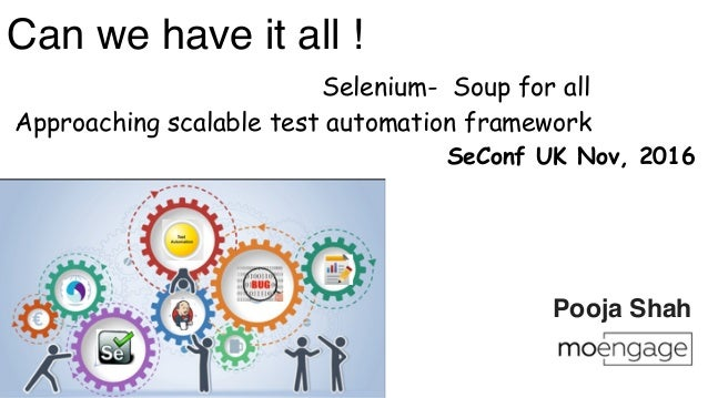 Can we have it all ! Selenium- Soup for all Approaching scalable test automation framework SeConf UK Nov, 2016 Pooja Shah