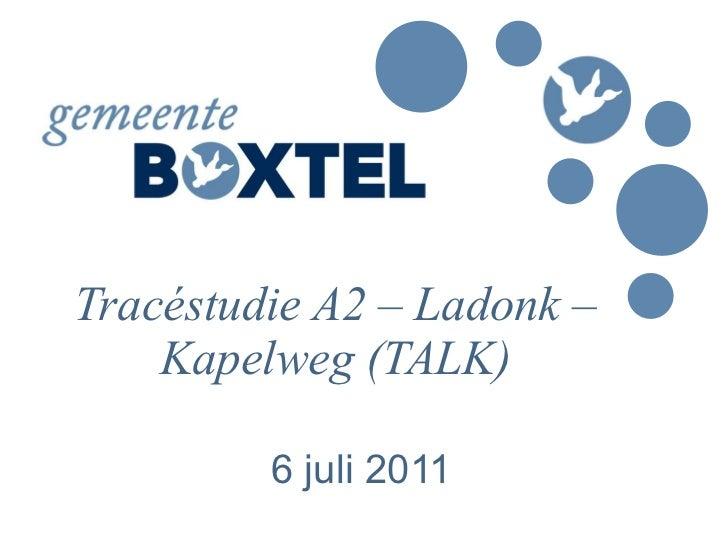 Tracéstudie A2 – Ladonk – Kapelweg (TALK) 6 juli 2011