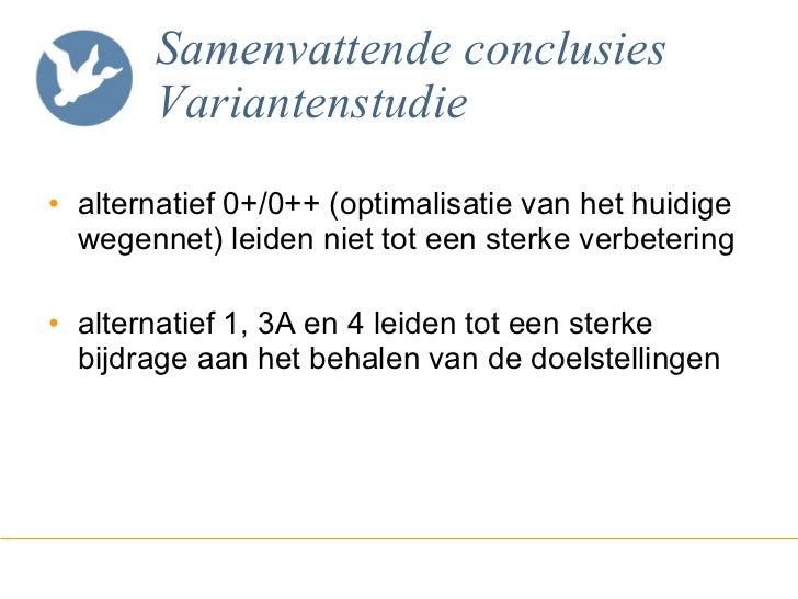 Samenvattende conclusies Variantenstudie <ul><li>alternatief 0+/0++ (optimalisatie van het huidige wegennet) leiden niet t...