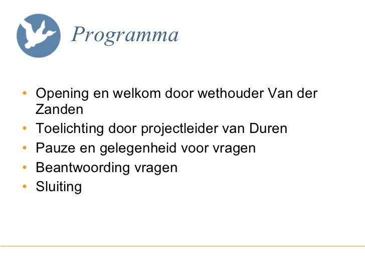 Programma <ul><li>Opening en welkom door wethouder Van der Zanden </li></ul><ul><li>Toelichting door projectleider van Dur...