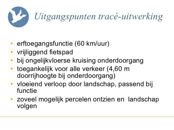 Uitgangspunten tracé-uitwerking <ul><li>erftoegangsfunctie (60 km/uur) </li></ul><ul><li>vrijliggend fietspad </li></ul><u...