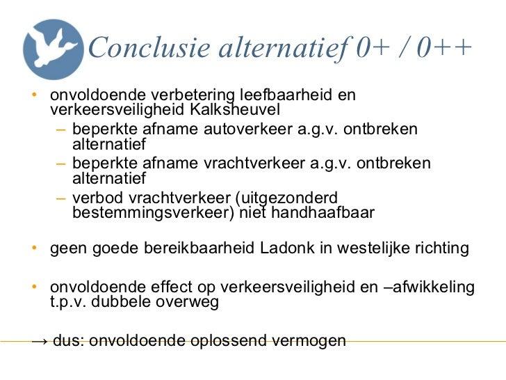 Conclusie alternatief 0+ / 0++ <ul><li>onvoldoende verbetering leefbaarheid en verkeersveiligheid Kalksheuvel </li></ul><u...