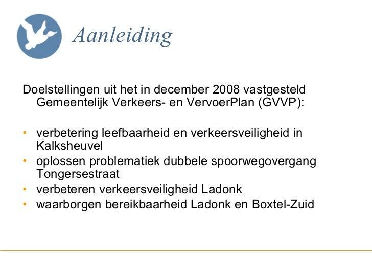 Aanleiding <ul><li>Doelstellingen uit het in december 2008 vastgesteld Gemeentelijk Verkeers- en VervoerPlan (GVVP): </li>...