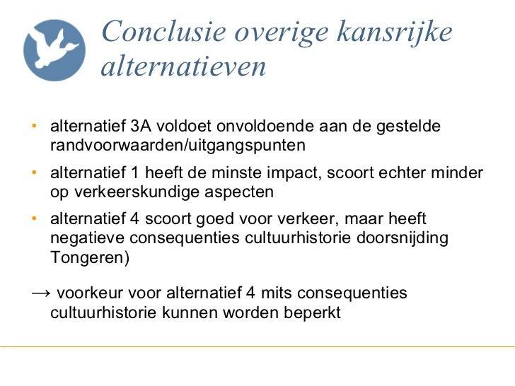 Conclusie overige kansrijke alternatieven <ul><li>alternatief 3A voldoet onvoldoende aan de gestelde randvoorwaarden/uitga...