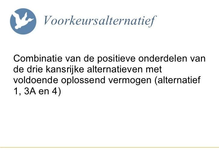 Voorkeursalternatief <ul><li>Combinatie van de positieve onderdelen van de drie kansrijke alternatieven met voldoende oplo...