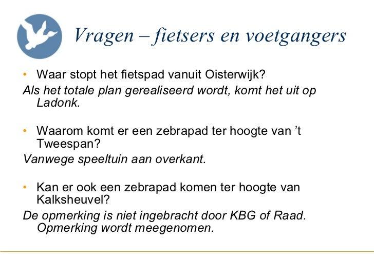 Vragen – fietsers en voetgangers <ul><li>Waar stopt het fietspad vanuit Oisterwijk? </li></ul><ul><li>Als het totale plan ...