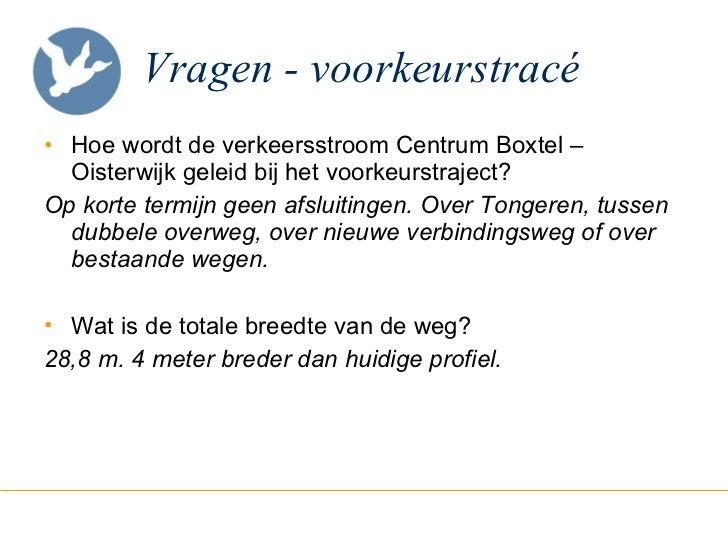 Vragen - voorkeurstracé <ul><li>Hoe wordt de verkeersstroom Centrum Boxtel – Oisterwijk geleid bij het voorkeurstraject? <...