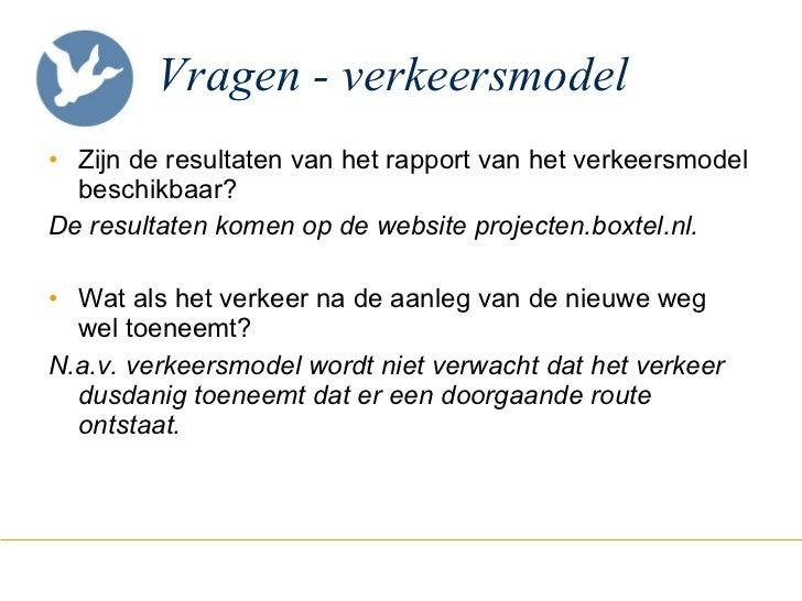 Vragen - verkeersmodel <ul><li>Zijn de resultaten van het rapport van het verkeersmodel beschikbaar? </li></ul><ul><li>De ...