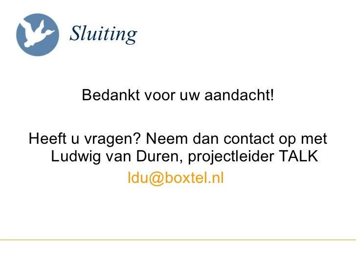 Sluiting <ul><li>Bedankt voor uw aandacht! </li></ul><ul><li>Heeft u vragen? Neem dan contact op met Ludwig van Duren, pro...