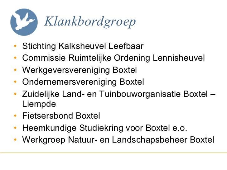 Klankbordgroep <ul><li>Stichting Kalksheuvel Leefbaar </li></ul><ul><li>Commissie Ruimtelijke Ordening Lennisheuvel  </li>...