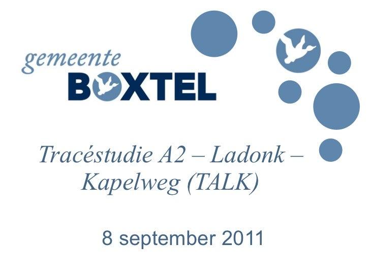 Tracéstudie A2 – Ladonk – Kapelweg (TALK) 8 september 2011
